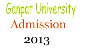 Ganpat University admission 2013